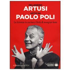 La scienza in cucina e l'arte di mangiar bene letto da Paolo Poli. Audiolibro. CD Audio formato MP3. Ediz. integrale