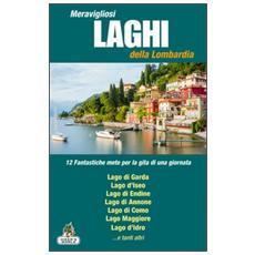 Meravigliosi laghi della Lombardia. 12 fantastiche mete per la gita di una giornata