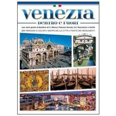 Venezia dentro e fuori. Con mini-guida di Basilica di San Marco, Palazzo Ducale, Ca' Rezzonico e Rialto