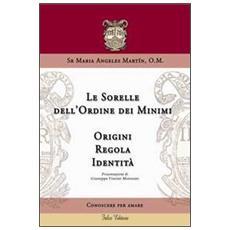 Le sorelle dell'ordine dei minimi. Origini, regola, identità