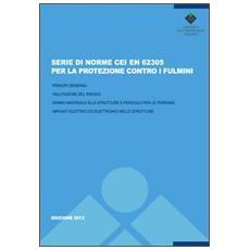 Serie di norme CEI EN 62305-1/4 per la protezione contro i fulmini. Principi generali. Valutazione del rischio. Danno materiale alle strutture. . .