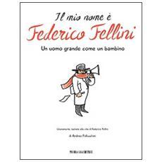 Il mio nome è Federico Fellini. Un uomo grande come un bambino