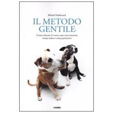 Il metodo gentile. Come educare il vostro cane con tenerezza (senza urlare e senza punizioni)