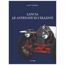 Lancia. Le antenate eccellenti con biografia. Ediz. italiana e inglese