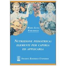Nutrizione pediatrica. Elementi per capirla ed applicarla
