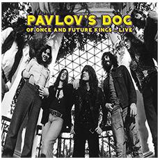Pavlov's Dog - Of Once And Future Kings Live
