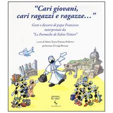 «Cari giovani, cari ragazzi e ragazze. . . » Gesti e discorsi di papa Francesco interpretati da «Le formiche di Fabio Vettori»
