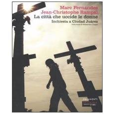 La città che uccide le donne. Inchiesta a Ciudad Juárez
