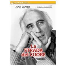 La strada del cuore. Meditazioni e preghiere di Jean Vanier