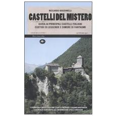 Castelli del mistero. Guida ai principali castelli italiani custodi di leggende e dimore di fantasmi
