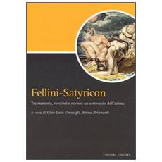 Fellini-Satyricon. Tra memoria, racconti e rovine: un sottosuolo dell'anima