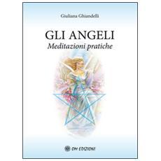 Angeli. Meditazioni pratiche (Gli)
