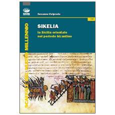 Silkelia. La Sicilia orientale nel periodo bizantino