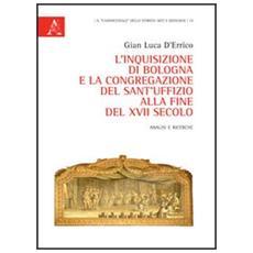 L'Inquisizione di Bologna e la Congregazione del Sant'Uffizio alla fine del XVII secolo. Analisi e ricerche