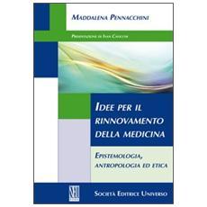 Idee per il rinnovamento della medicina. Epistemologia, antropologia ed etica