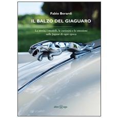 Il balzo del Giaguaro. La storia, i modelli, le curiosità e le emozioni sulle Jaguar di ogni epoca