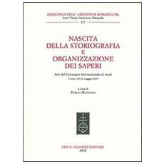 Nascita della storiografia e organizzazione dei saperi. Atti del Convegno internazionale di studi (Torino, 20-22 maggio 2009)
