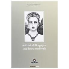 Adelaide di Borgogna. Una donna medievale