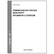 Comunicazione sociale non profit. Strumenti e strategie