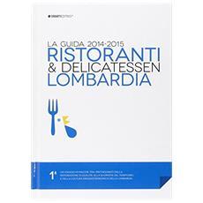 Ristoranti & delicatessen di Lombardia (2014-2015) . La guida per scoprire i luoghi del gusto