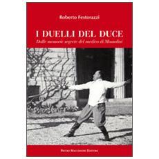 I duelli del Duce. Dalle memorie segrete del medico di Mussolini