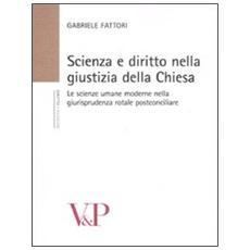 Scienza e diritto nella giustizia della Chiesa. Le scienze umane moderne nella giurisprudenza rotale postconciliare