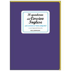 Il quaderno del corsivo inglese. . . per scrivere in «bella calligrafia»