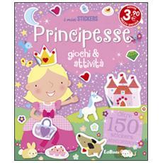 Principesse. Giochi & attività. Con adesivi