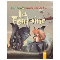 Bufo-Bufo racconta le favole di. . . La Fontaine