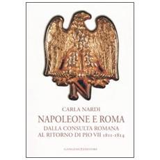 Napoleone e Roma. Dalla consulta romana al ritorno di Pio VII (1811-1814)