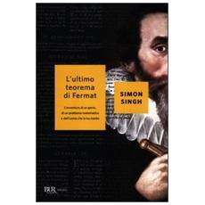 L'ultimo teorema di Fermat. L'avventura di un genio, di un problema matematico e dell'uomo che lo ha risolto