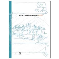 Mantovarchitettura / uno. Ediz. italiana e inglese