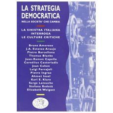 La strategia democratica nella Sinistra che cambia. La Sinistra italiana interroga le culture critiche