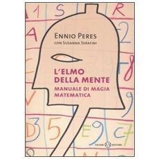 L'elmo della mente. Manuale di magia matematica