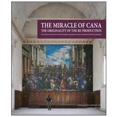 The miracle of Cana. The originality of the reproduction. The Wedding at Cana by Paolo Veronese: the biography of a painting, the creation of a facsimile. . .