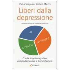 Liberi dalla depressione. Con la terapia cognitivo comportamentale e la mindfulness