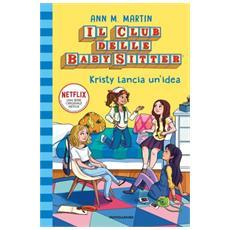 Ann M. Martin - Kristy Lancia Un'idea. Il Club Delle Baby-sitter. 1.