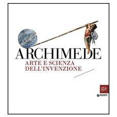 Archimede. Arte e scienza dell'invenzione
