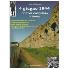 4 giugno 1944. L'ultima conquista di Roma