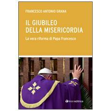 Il Giubileo della Misericordia. La vera riforma di Papa Francesco