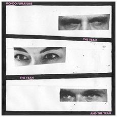 Mondo Fumatore - The Yeah, The Yeah And The Yeah