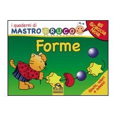 Forme. Giochi, colori e adesivi. I quaderni di MastroBruco