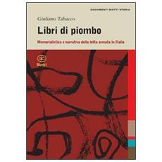 Libri di piombo. Memorialistica e narrativa nella lotta armata in Italia