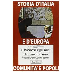 Storia d'Italia e d'Europa. Comunità e popoli. Vol. 4: Il Barocco e gli inizi dell'Assolutismo.