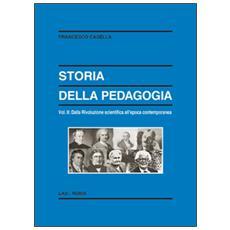 Storia della pedagogia. Vol. 2: Dalla rivoluzione scientifica all'epoca contemporanea.
