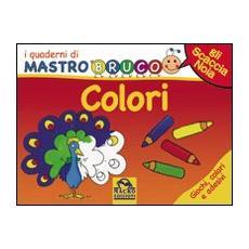 Colori. Giochi, colori e adesivi. I quaderni di MastroBruco