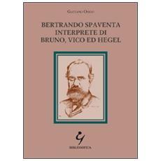 Bertrando Spaventa interprete di Bruno, Vico ed Hegel