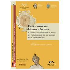 Eresie e magie tra Modena e Bologna. Il tribunale dell'Inquisizione di Modena e il controllo della fede sul territorio in età di Controriforma