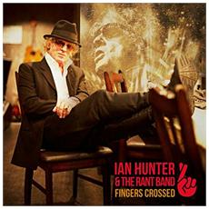 Ian Hunter & The Rant Band - Finger Crossed