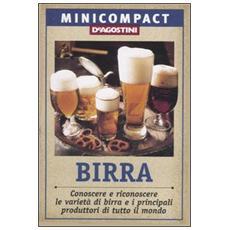 Birra. Conoscere e riconoscere le varietà di birra e i principali produttori di tutto il mondo